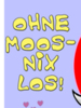 Ohne Moos Nix Los